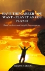 Have the Career you Want - Playit as you Plan it Cover Image