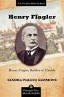 Henry Flagler, Builder of Florida (Pineapple Press Biography) Cover Image