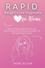 Rapid Weight Loss Hypnosis for Women: Natural & Rapid Weight Loss Journey. Heal Your Body with Affirmations and Burn Fat with Psychology Exercises. Cover Image