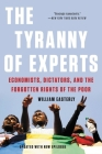 The Tyranny of Experts: Economists, Dictators, and the Forgotten Rights of the Poor Cover Image