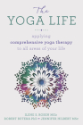 The Yoga Life: Applying Comprehensive Yoga Therapy to All Areas of Your Life Cover Image