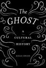 The Ghost: A Cultural History Cover Image