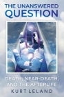 The Unanswered Question: Death, Near-Death, and the Afterlife Cover Image