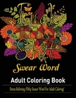 Swear Words Adult coloring book: Stress Relieving Filthy Swear Words for Adult Coloring! Cover Image