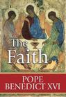 The Faith: Reflections on the Truths of the Apostles' Creed from the Teachings of Pope Benedict XVI Cover Image