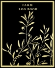 Farm Log Book: Farm Record Keeping Book, to better manage your business, incomes, expenses, equipement, livestock, employees, product Cover Image
