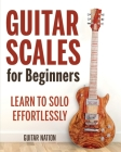 Guitar Scales for Beginners: Learn to Solo Effortlessly Cover Image