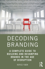 Decoding Branding: A Complete Guide to Building and Revamping Brands in the Age of Disruption Cover Image