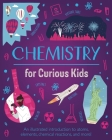 Chemistry for Curious Kids: An Illustrated Introduction to Atoms, Elements, Chemical Reactions, and More! Cover Image