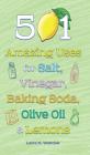 501 Amazing Uses for Salt, Vinegar, Baking Soda, Olive Oil and Lemons Cover Image