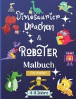 Dinosaurier, Drachen und Roboter Malbuch für Kinder von 4-8 Jahren: Erstaunlich Malbuch für Kinder geeignet Alter 4-8 Jahre mit schönen Designs wie Ro Cover Image