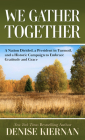 We Gather Together: A Nation Divided, a President in Turmoil, and a Historic Campaign to Embracegratitude and Grace Cover Image