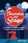 Fairytales on Stage: A Collection of Children's Plays based on Famous Fairy tales Cover Image