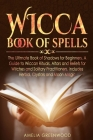 Wicca Book of Spells: The Ultimate Book of Shadows for Beginners. A Guide to Wiccan Rituals, Altars and Beliefs for Witches and Solitary Pra Cover Image