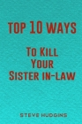 Top 10 Ways To Kill Your Sister In-Law Cover Image