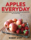 Apples Everyday: 100+ Exquisite Recipes That Will Make Every Meal Special With Your Favorite Fruit Cover Image