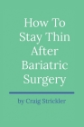 How To Stay Thin After Bariatric Surgery Cover Image