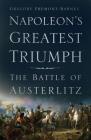 Napoleon's Greatest Triumph: The Battle of Austerlitz Cover Image