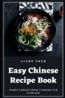 Easy Chinese Recipe Book: Simple Chinese Home Cooking for Everyone Cover Image