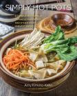 Simply Hot Pots: A Complete Course in Japanese Nabemono and Other Asian One-Pot Meals (Simply ...) Cover Image