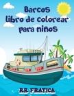 Barcos libro de colorear para niños: Impresionante libro de colorear y actividades para niños y principiantes con hermosas ilustraciones de barcos, Es Cover Image