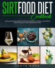 Sirtfood Diet Cookbook: 200 Delicious And Healthy Sirtfood Recipes to Rapidly Lose Weight, Burn Fat and Activate your Skinny Gene Cover Image