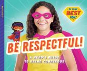 Be Respectful!: A Hero's Guide to Being Courteous Cover Image
