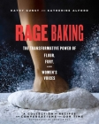 Rage Baking: The Transformative Power of Flour, Fury, and Women's Voices Cover Image