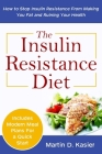 The Insulin Resistance Diet: How to Stop Insulin Resistance From Making You Fat and Ruining Your Health Cover Image