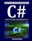 How To Use Top-level Programs In C#: How To Use Closures In C# Cover Image