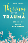 Thriving After Trauma: Stories of Living and Healing Cover Image