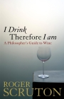 I Drink Therefore I Am: A Philosopher's Guide to Wine Cover Image