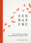 Senbazuru: One Thousand Steps to Happiness, Fold by Fold Cover Image