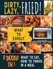Dirty, Lazy, Fried! [5 books in 1]: What to Expect, What to Eat, How to Thrive in a Meal Cover Image