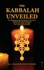 The Kabbalah Unveiled: Containing the following Books of the Zohar: The Book of Concealed Mystery; The Greater Holy Assembly; The Lesser Holy Cover Image