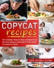 Copycat recipes: The complete Step-by-Step cookbook from the most famous restaurants in the world to prepare at home Cover Image