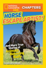National Geographic Kids Chapters: Horse Escape Artist: And More True Stories of Animals Behaving Badly (NGK Chapters) Cover Image