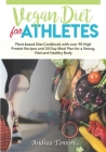 Vegan Diet For Athletes: Plant-based Diet Cookbook with over 90 High Protein Recipes and 30 Day Meal Plan for a Strong, Vital and Healthy Body Cover Image
