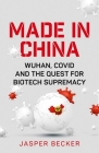 Made in China: Wuhan, Covid and the Quest for Biotech Supremacy Cover Image