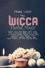 WICCA Herbal Magic: Start Your Own Magic Path with This Essential Beginner's Guide to Wicca Herbal Magic Using Many Elements Like Herbs, O Cover Image