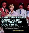 And You Shall Know Us by the Trail of Our Vinyl: The Jewish Past as Told by the Records We Have Loved and Lost Cover Image