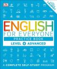 English for Everyone: Level 4: Advanced, Practice Book: A Complete Self-Study Program Cover Image