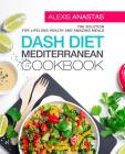 Dash Diet Mediterranean Cookbook: The Solution for Lifelong Health and Amazing Meals Cover Image
