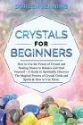 Crystals for Beginners: How to Use the Power of Crystals and Healing Stones to Balance and Heal Yourself. A Guide for Spiritually Discover!. T Cover Image
