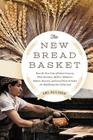 The New Bread Basket: How the New Crop of Grain Growers, Plant Breeders, Millers, Maltsters, Bakers, Brewers, and Local Food Activists Are R Cover Image
