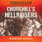 Churchill's Hellraisers: The Secret Mission to Storm a Forbidden Nazi Fortress Cover Image