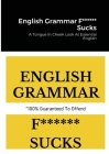 English Grammar F****** Sucks: A Tongue In Cheek Look At Essential English Cover Image