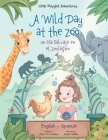 A Wild Day at the Zoo / Un Día Salvaje en el Zoológico - Bilingual Spanish and English Edition: Children's Picture Book Cover Image
