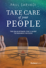 Take Care of Your People: The Enlightened CEO's Guide to Business Success Cover Image