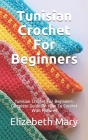 Tunisian Crochet For Beginners: Tunisian Crochet For Beginners: Complete Guide On How To Crochet With Pictures Cover Image
